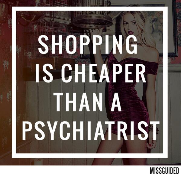 Therapies quote Shopping is cheaper than a psychiatrist.