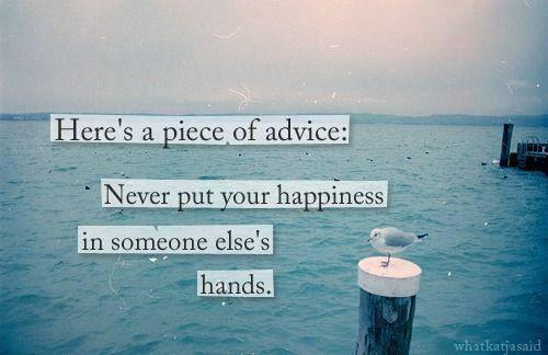 Advice quote Never put your happiness is someone else's hands.