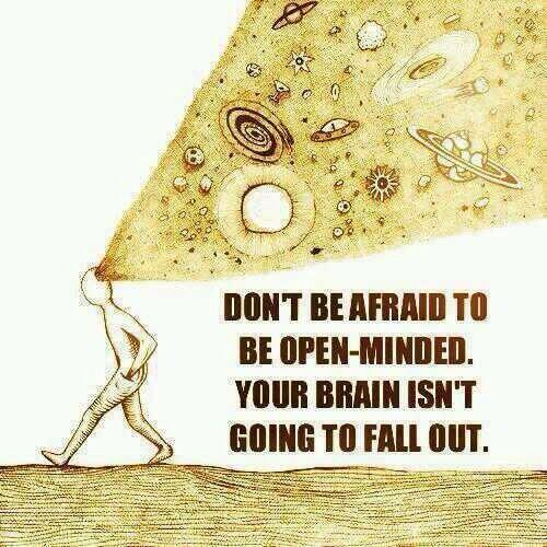 Brains quote Dont be afraid to be open minded. Your brain isnt going to fall out!