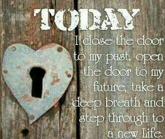 Future life quote Today I close the door the door to my past, open the door to my future, take a d