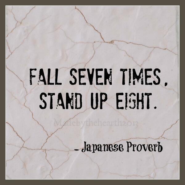 Japanese Proverbs quote Fall seven times, stand up eight.