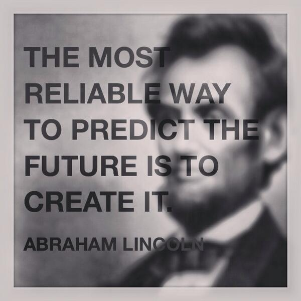 Creating quote The most reliable way to predict the future is to create it.