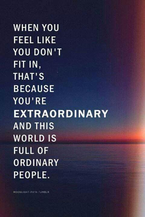 Extraordinary quote When you feel like you don't fit in, that's because you're extraordinary and thi
