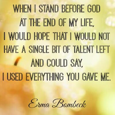 Erma Bombeck quote When I stand before god at the end of my life I would hope that I would not have