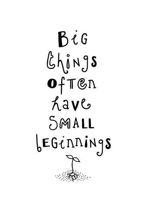 Small things quote Big things often have Small Beginnings
