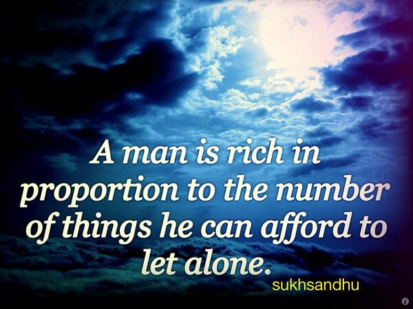 Affordable quote A man is rich in proportion to the number of things he can afford to let alone.