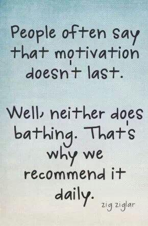 Daily bread quote People often say that motivation doesn't last. Well, neither does bathing. That'
