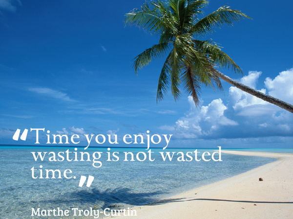 Relax quote Time you enjoy wasting is not wasted time.