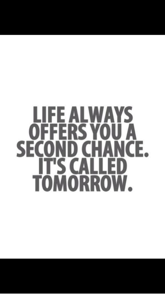 Offer quote Life always offers you a second chance. Its called tomorrow.