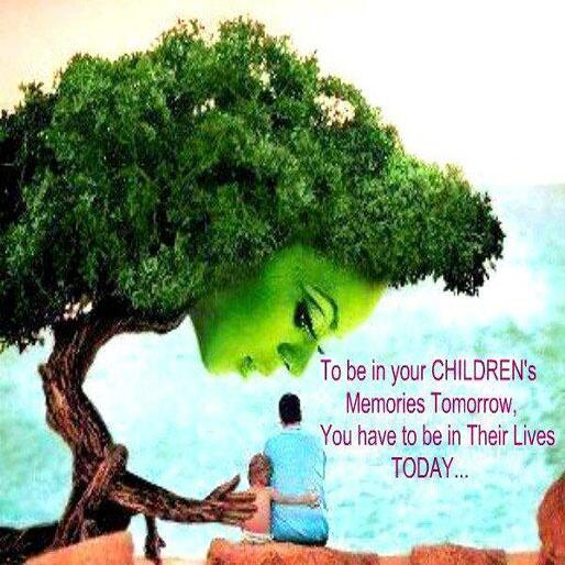 Live for today quote To be in your children's memories tomorrow, you have to be in their lives today.
