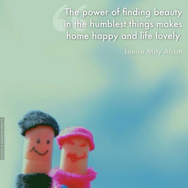 Finding happiness quote The power of finding beauty in the humblest things makes home happy and life lov