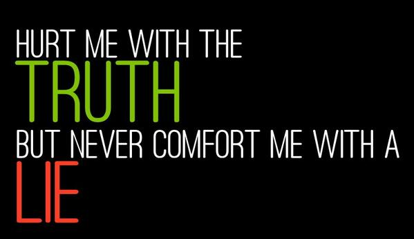 Lying bed quote Hurt me with the TRUTH but never comfort me with a LIE!