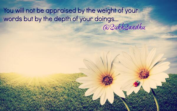 Appraise quote You will not be appraised by the weight of your words but by depth of your doing