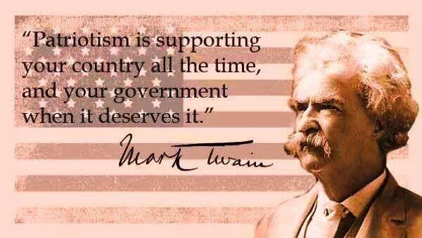Patriotism is supporting your country all the time, and your government when it deserves it. - Mark Twain