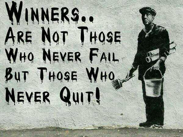 Winners quote Winners are not those who never fail, but those who never quit!