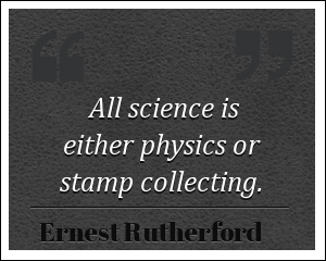 Math and science quote All science is either physics or stamp collecting.