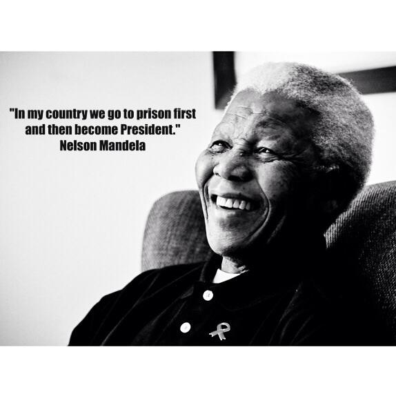 Irony quote In my country we go to prison first and then become President.~ Nelson Mandela