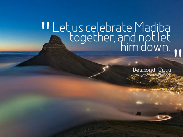 Celebrities quote Let us celebrate Madiba together, and not let him down.