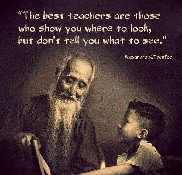 Teacher quote The best teachers are those who show you where yo look, but don't tell you what