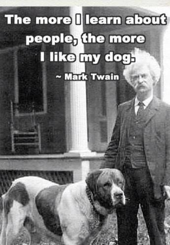 The more I learn about people, the more I like my dog. - Mark Twain