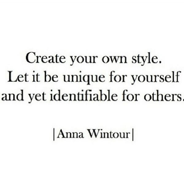 Style quote Create your own style. Let it be unique for yourself and yet identifiable for ot