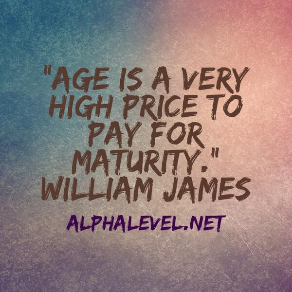 Maturity quote Age is a very high price to pay for maturity.