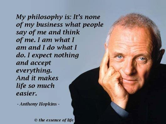 Busy quote My philosophy is: It's none of my business what people say of me and think of me