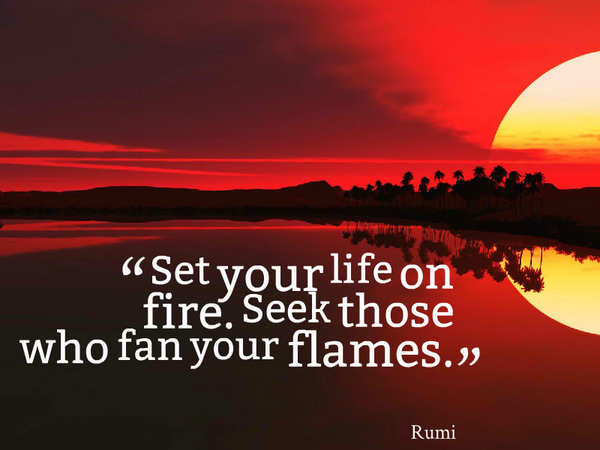 Fir quote Set your life on fire. Seek those who fan your flames.