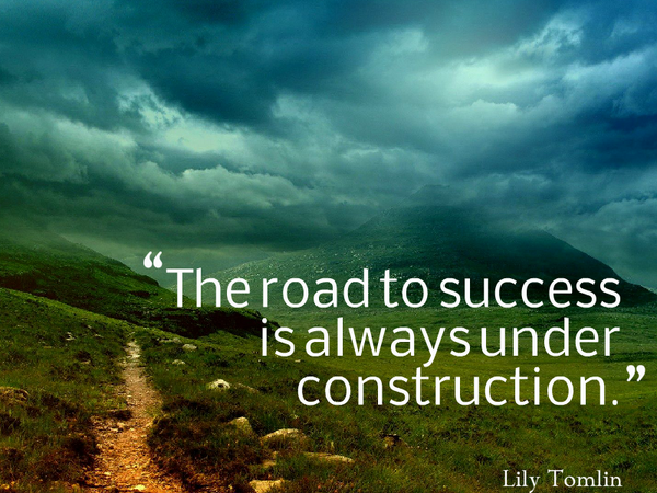Lily Tomlin quote The road to success is always under construction.