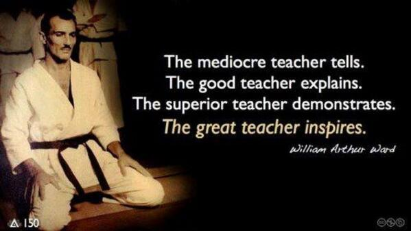 Mediocrity quote The mediocre teacher tells. The good teacher explains. The superior teacher demo