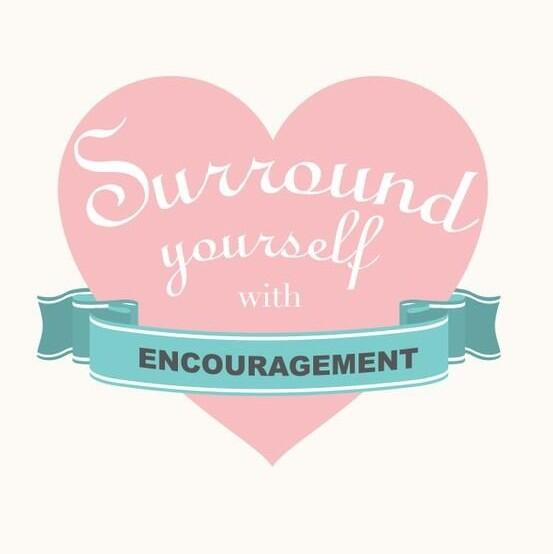 Encouragement quote Surround yourself with encouragement.