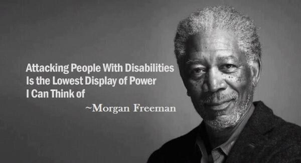 Lowest quote Attacking people with disabilities is the lowest display of power I can think of
