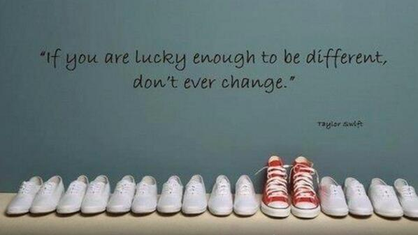 Lucky quote If you are lucky enough to be different, don't ever change.