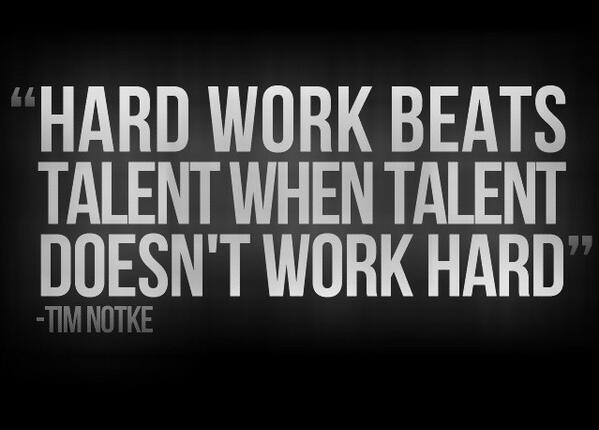 Beat quote Hard work beats talent when talent doesn't work hard.