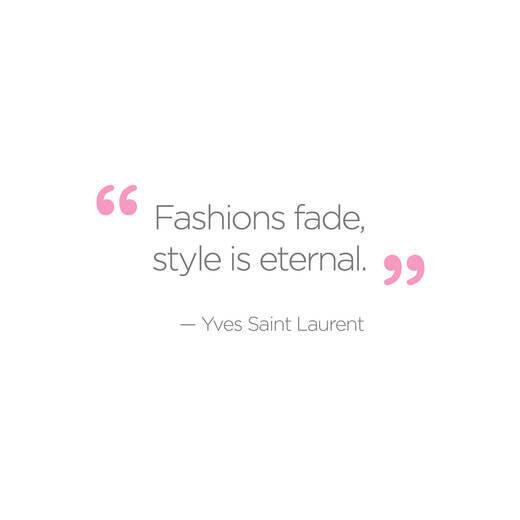 Fashion industry quote Fashions fade, style is eternal.