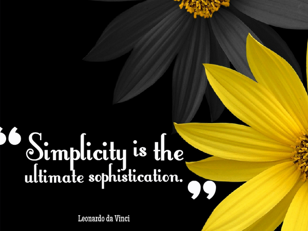 Simplicity is the ultimate form of sophistication. - Picture quote ...