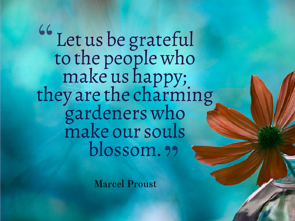 Gardens quote Let us be grateful to the people who make us happy; they are the charming garden