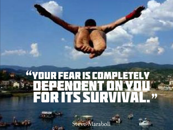 Completeness quote Your fear is completely dependent on you for its survival.