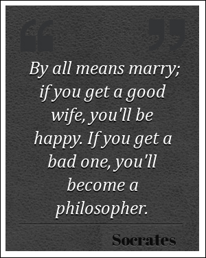 Married quote By All means marry, if you get a good wife, you'll be happy. If you get a bad on