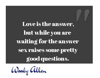 Sex quote Love is the answer, but while you are waiting for the answer sex raises some pre