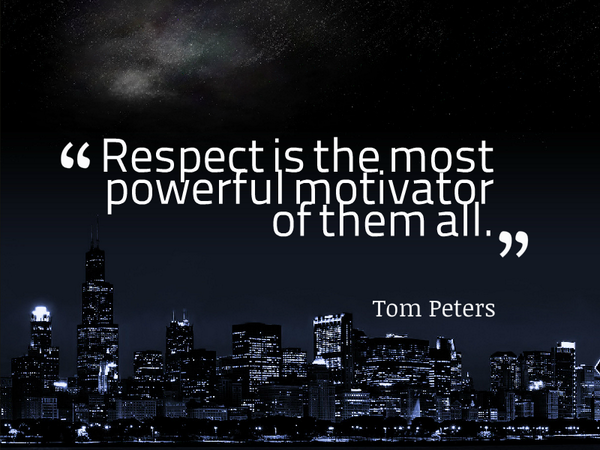 Motivator quote Respect is the most powerful motivator of them all.