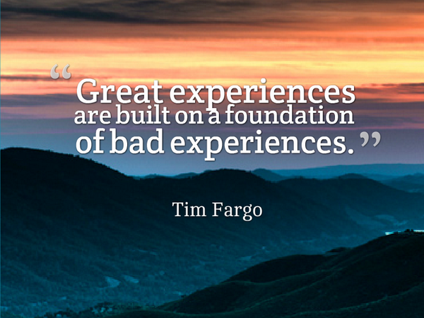 Solid foundation quote Great experiences are built on a foundation of bad experiences.
