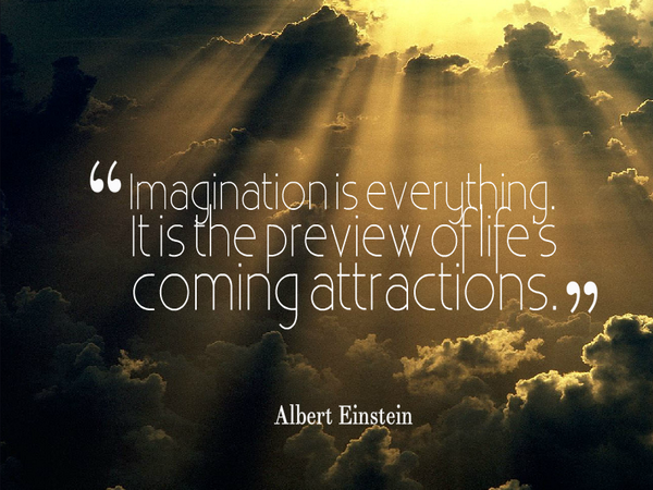 Attracted quote Imagination is everything. Its the preview of life's coming attractions.