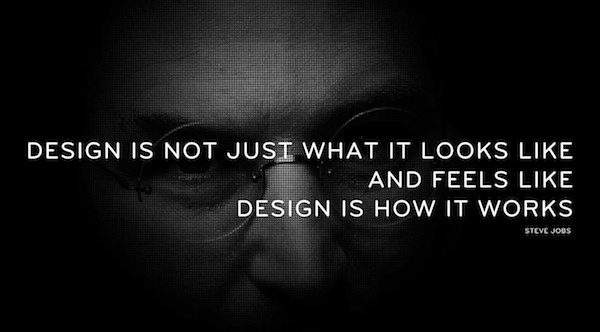 Designed quote Design is not just what it looks like and feels like. Design is how it works.