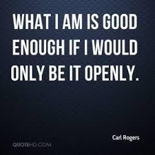 Good enough quote What I am is good enough if I would only be it openly.