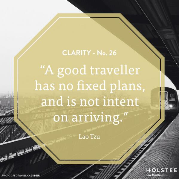Arriving quote A good traveller has no fixed plans, and is not intent on arriving.