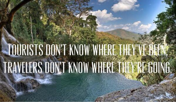 Tourist quote Tourists don't know where they've been, travelers don't know where they're going