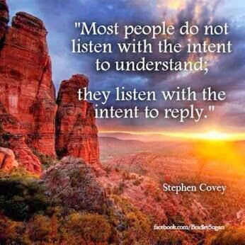Intention quote Most people do not listen with the intent to understand; they listen with the in