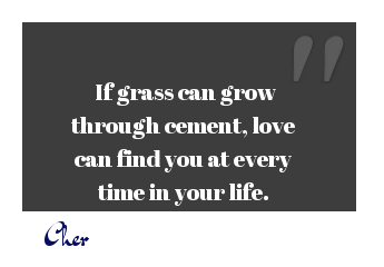 Love grows quote If grass can grow through cement, love can find you at every time in your life.