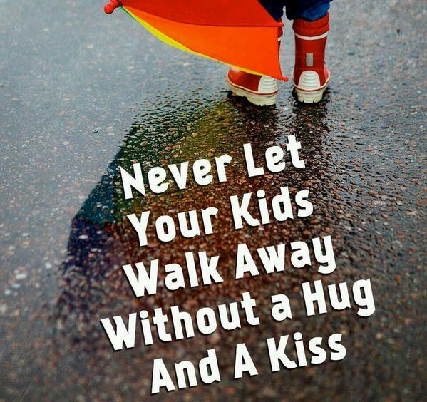 Kiss quote Never let your kids walk away without a hug and a kiss.